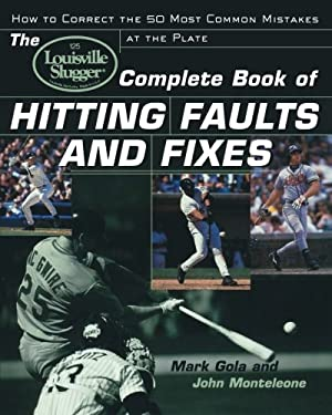 The Louisville Slugger(r) Complete Book of Hitting Faults and Fixes: How to Detect and Correct the 50 Most Common Mistakes at the Plate 9780809298020