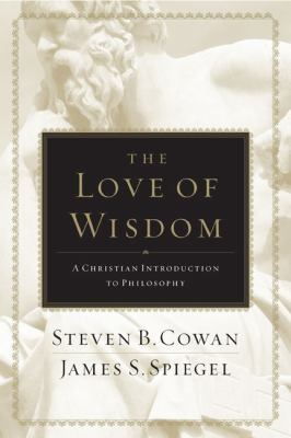The Love of Wisdom: A Christian Introduction to Philosophy 9780805447705