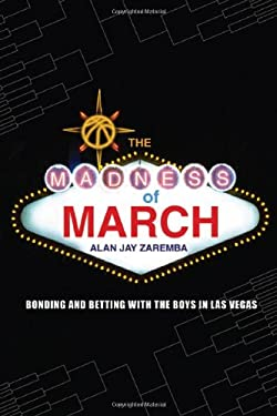 The Madness of March: Bonding and Betting with the Boys in Las Vegas 9780803213838