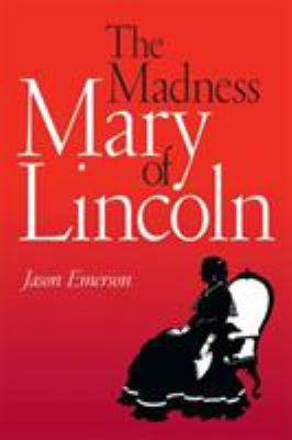 The Madness of Mary Lincoln 9780809330102