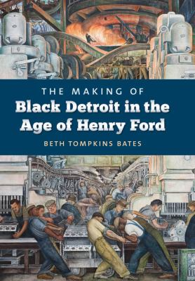The Making of Black Detroit in the Age of Henry Ford 9780807835647