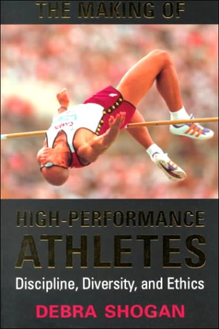 The Making of High Performance Athletes: Discipline, Diversity, and Ethics 9780802082015