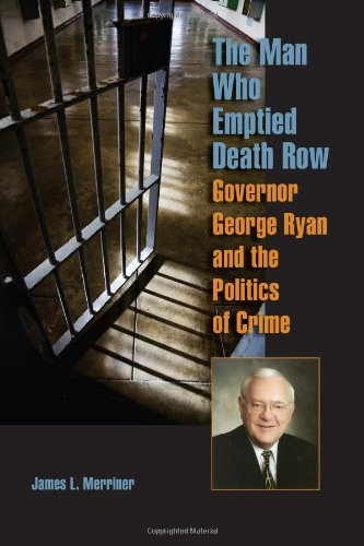 The Man Who Emptied Death Row: Governor George Ryan and the Politics of Crime 9780809328659