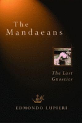 The Mandaeans: The Last Gnostics 9780802833501