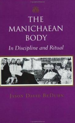 The Manichaean Body: In Discipline and Ritual 9780801871078