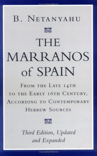 The Marranos of Spain: From the Late 14th to the Early 16th Century According to Contemporary Hebrew Sources 9780801485688