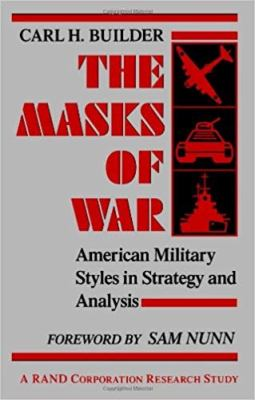 The Masks of War: American Military Styles in Strategy and Analysis 9780801837760
