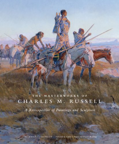 The Masterworks of Charles M. Russell: A Retrospective of Paintings and Sculpture 9780806140971