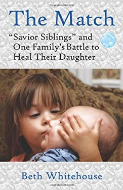 The Match: Savior Siblings and One Family's Battle to Heal Their Daughter 9780807072868