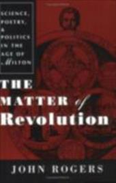 The Matter of Revolution: Science, Poetry, and Politics in the Age of Milton 3213843