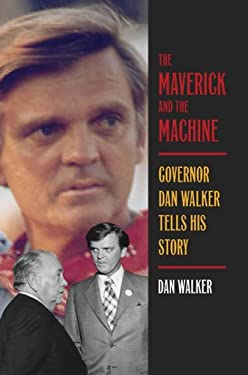 The Maverick and the Machine: Governor Dan Walker Tells His Story 9780809327560