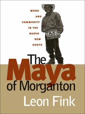The Maya of Morganton: Work and Community in the Nuevo New South 9780807827741