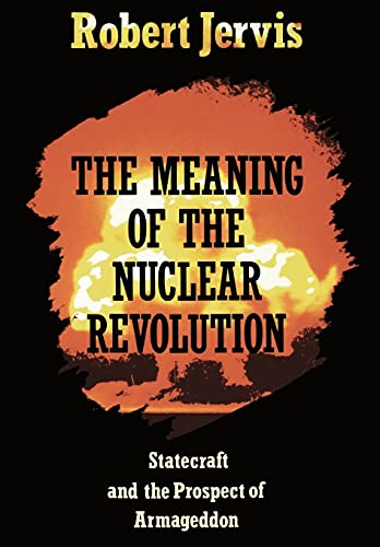 The Meaning of the Nuclear Revolution: Statecraft and the Prospect of Armageddon 9780801495656