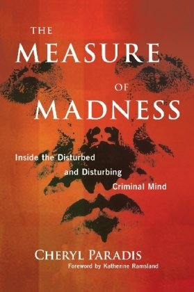 The Measure of Madness: Inside the Disturbed and Disturbing Criminal Mind 9780806531052
