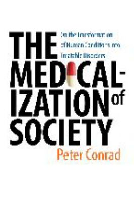 The Medicalization of Society: On the Transformation of Human Conditions Into Treatable Disorders 9780801885853