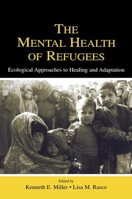 The Mental Health of Refugees: Ecological Approaches to Healing and Adaptation 9780805841732