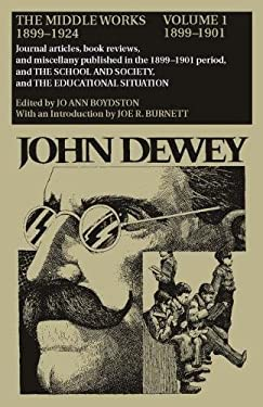 The Middle Works of John Dewey, 1899-1924, Volume 1: 1899-1901; Journal Articles, Book Reviews, and Miscellany Published in the 1899-1901 Period, and 9780809307531