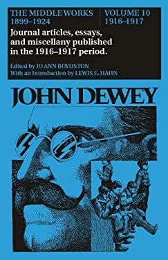 The Middle Works of John Dewey, 1899-1924, Volume 10: 1916-1917; Journal Articles, Essays, and Miscellany Published in the 1916-1917 Period 9780809309344