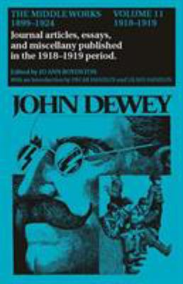 The Middle Works of John Dewey, 1899-1924, Volume 11: 1918-1919, Essays on China, Japan, and the War 9780809310036