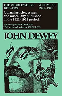 The Middle Works of John Dewey, 1899-1924, Volume 13: 1921-1922, Essays on Philosophy, Education, and the Orient 9780809310838