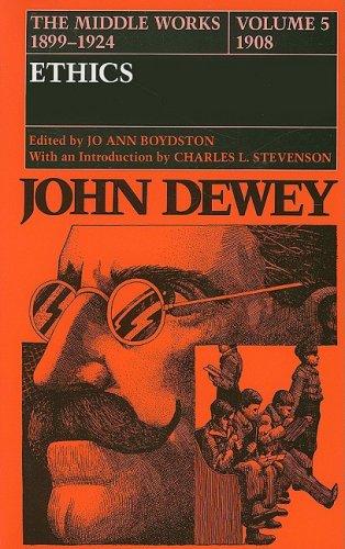 The Middle Works of John Dewey, 1899-1924, Volume 5: 1908; ETHICS 9780809308347