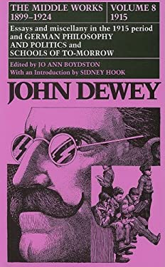 The Middle Works of John Dewey, 1899-1924, Volume 8: 1915; Essays and Miscellany in the 1915 Period and GERMAN PHILOSOPHY AND POLITICS and SCHOOLS OF 9780809308828
