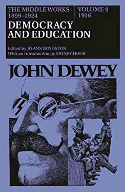 The Middle Works of John Dewey, 1899-1924, Volume 9: 1916; DEMOCRACY AND EDUCATION 9780809309337