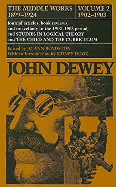 The Middle Works of John Dewey, 1899-1925, Volume 2: 1902-1903; Journal Articles, Book Reviews, and Miscellany in the 1902-1903 Period, and STUDIES IN 9780809307548