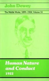 The Middle Works of John Dewey, Volume 14, 1899 - 1924: Human Nature and Conduct, 1922