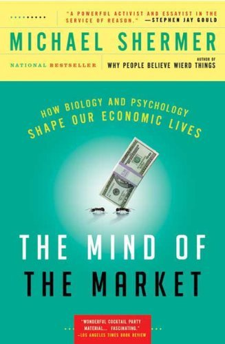 The Mind of the Market: How Biology and Psychology Shape Our Economic Lives 9780805089165