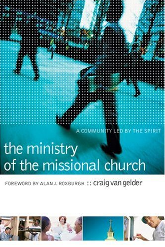 The Ministry of the Missional Church: A Community Led by the Spirit 9780801091391