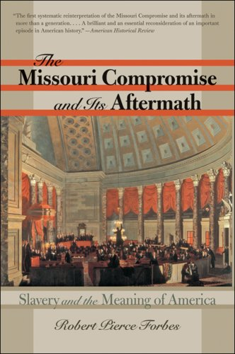 The Missouri Compromise and Its Aftermath: Slavery & the Meaning of America 9780807861837