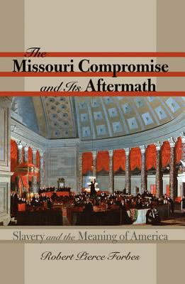 The Missouri Compromise and Its Aftermath: Slavery & the Meaning of America 9780807831052