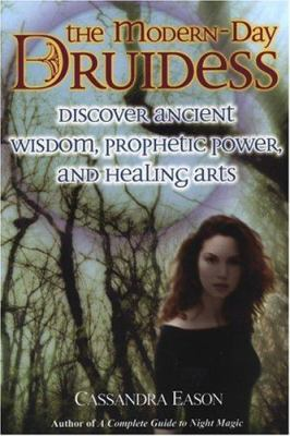 The Modern-Day Druidess: Discover Ancient Wisdom, Prophetic Power, and Healing Arts 9780806526379
