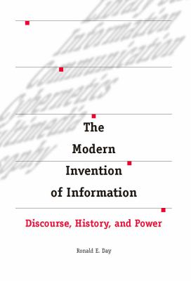 The Modern Invention of Information: Discourse, History, and Power 9780809328482