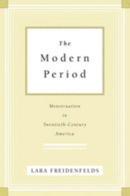 The Modern Period: Menstruation in Twentieth-Century America 9780801892455