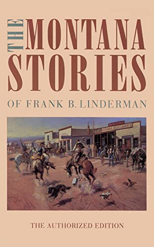 The Montana Stories of Frank B. Linderman (the Authorized Edition) 9780803279704