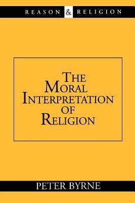 The Moral Interpretation of Religion 9780802845542