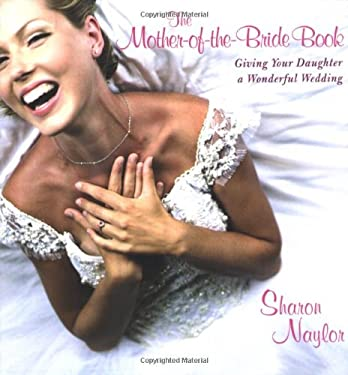 The Mother-Of-The-Bride Book: Giving Your Daughter a Wonderful Wedding 9780806527185