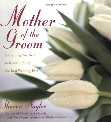 The Mother of the Groom: Everything You Need to Know to Enjoy the Best Wedding Ever 9780806526454