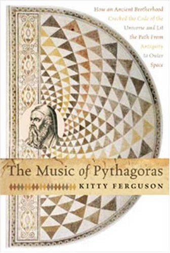 The Music of Pythagoras: How an Ancient Brotherhood Cracked the Code of the Universe and Lit the Path from Antiquity to Outer Space 9780802716316