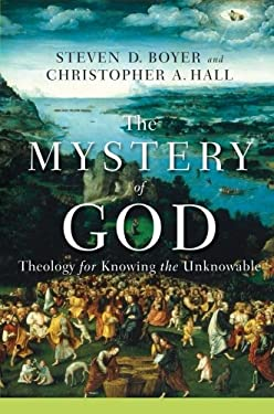 The Mystery of God: Theology for Knowing the Unknowable 9780801027734