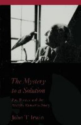 The Mystery to a Solution: Poe, Borges, and the Analytic Detective Story 9780801854668