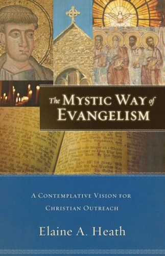 The Mystic Way of Evangelism: A Contemplative Vision for Christian Outreach 9780801033254