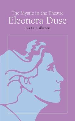 The Mystic in the Theatre: Eleonora Duse 9780809306312