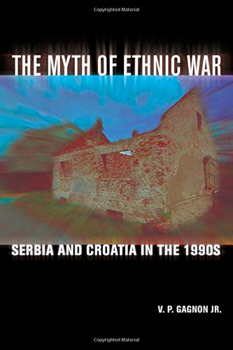 The Myth of Ethnic War: Serbia and Croatia in the 1990s 9780801442643