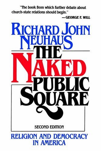The Naked Public Square: Religion and Democracy in America 9780802800800