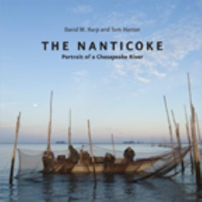The Nanticoke: Portrait of a Chesapeake River 9780801890574
