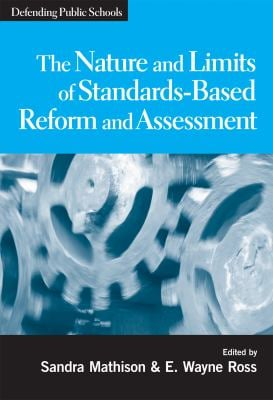 The Nature and Limits of Standards-Based Reform and Assessment 9780807749012