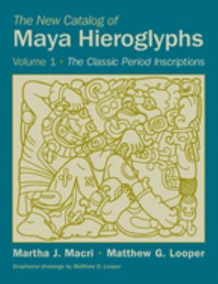 The New Catalog of Maya Hieroglyphs, Volume 1: The Classic Period Inscriptions 9780806134970